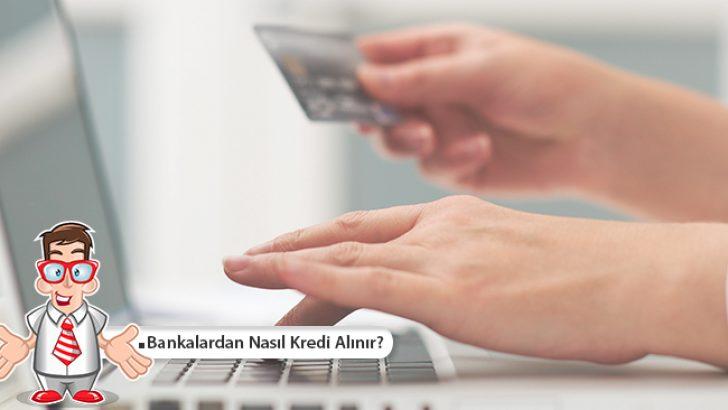 Bankalardan Nasıl Kredi Alınır?