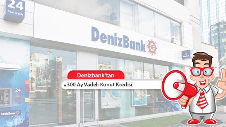 Denizbank 300 Ay Vadeli Konut Kredisi!