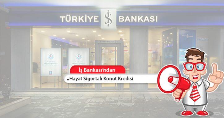 İş Bankası Hayat Sigortalı Konut Kredisi!