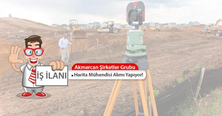 Akmercan Şirketler Grubu Harita Mühendisi Alımı Yapıyor!