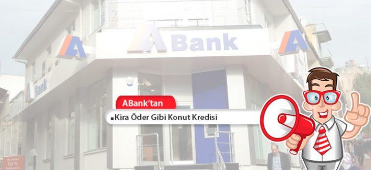 Abank'tan Kira Öder Gibi Konut Kredisi