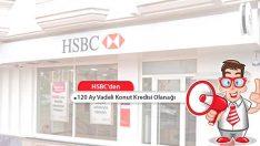 HSBC Konut Kredisi 120 Aya Varan Vade İmkanı Sunuyor