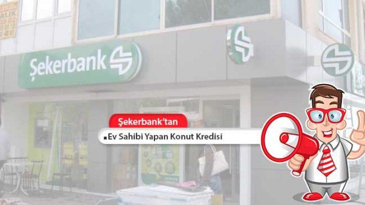 Şekerbank'tan Ev Sahibi Yapan Konut Kredisi