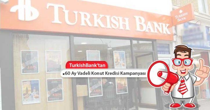 TurkishBank Konut Kredisi 60 Ay Vadeli