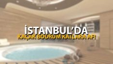 İstanbul'da Kaçak Bodrum Katlara Af!
