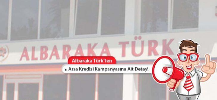 Albaraka Türk'ten Eksper Değerinin Tamamına Arsa Kredisi!