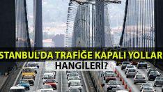 Bugün İstanbul'da Trafiğe Kapalı Yollar Hangileri?