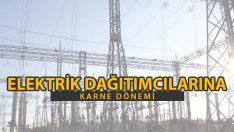 Elektrik Dağıtımcılarına Karne Dönemi Başlıyor