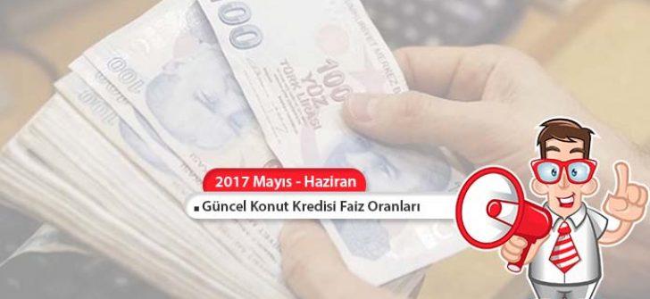 2017 Mayıs Haziran Dönemi Konut Kredisi Faiz Oranları