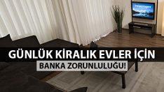 Günlük Kiralık Evler için Banka Zorunluluğu!