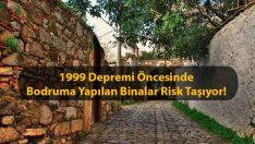 1999 Depremi Öncesinde Bodruma Yapılan Binalar Risk Taşıyor!