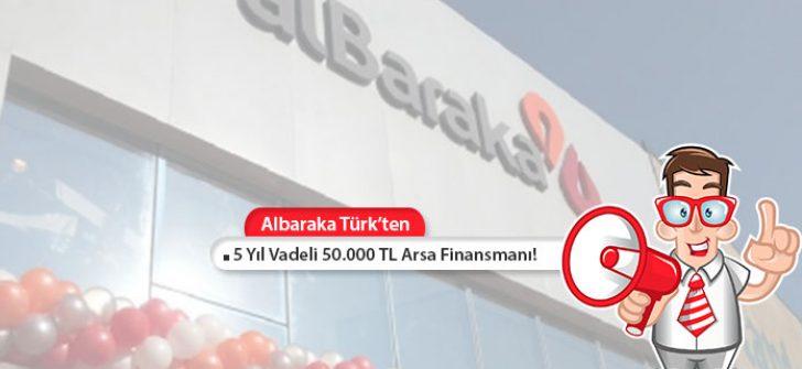 Albaraka Türk'ten 5 Yıl Vadeli 50.000 TL Arsa Finansmanı