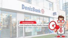 Hızlı Onaylanan İhtiyaç Kredisi Denizbank'ta!