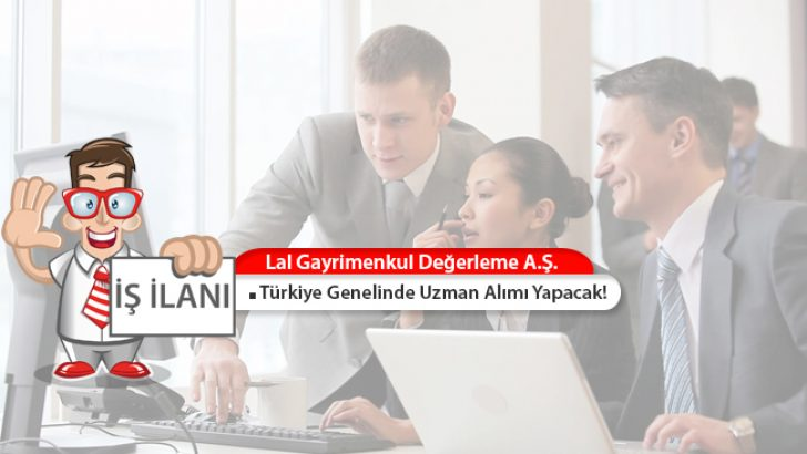 Lal, Türkiye Genelinde Gayrimenkul Değerleme Uzmanı Alımı Yapacak!
