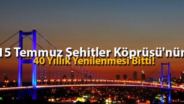 15 Temmuz Şehitler Köprüsü'nün 40 Yıllık Yenilenmesi Bitti!