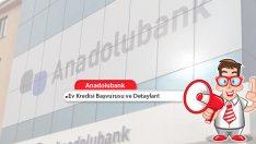 Anadolubank Ev Kredisi Başvurusu ve Detayları