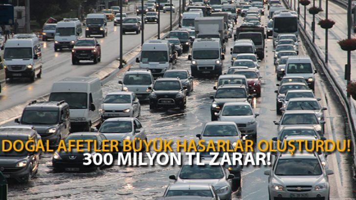 Doğal Afetler Büyük Hasarlara Yol Açtı! 300 Milyon TL Zarar!