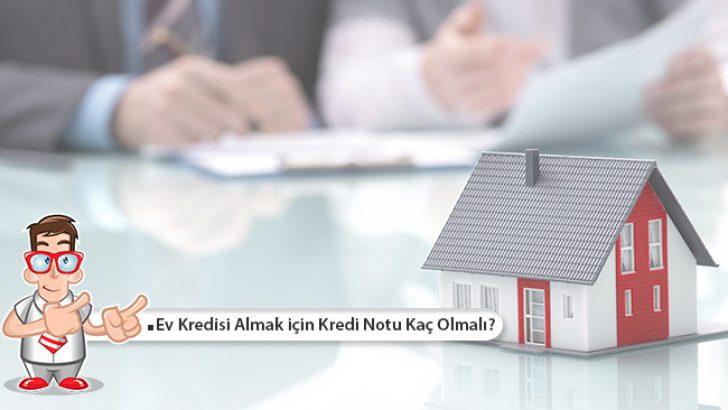 Ev Kredisi Almak için Kredi Notu Kaç Olmalı?