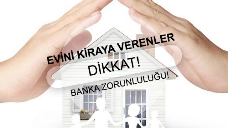 Evini Kiraya Verenler Dikkat! Banka Zorunluluğu!