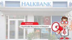 Halkbank Taşıt Kredisi Başvurusu ve Detayları