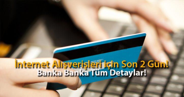 İnternet Alışverişleri için Son 2 Gün! Banka Banka Tüm Detaylar!