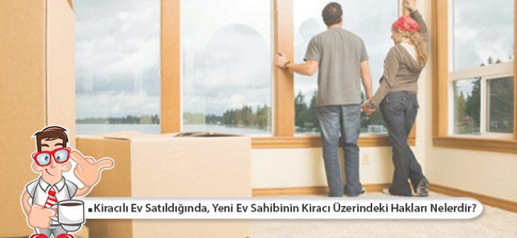 Kiracılı Ev Satıldığında, Yeni Ev Sahibinin Kiracı Üzerindeki Hakları Nelerdir?