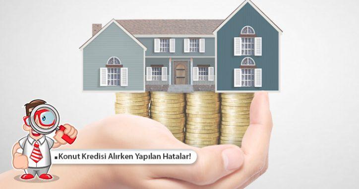 Konut Kredisi Alırken Yapılan Hatalar!