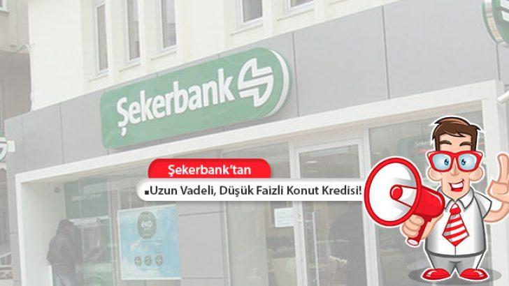 Şekerbank'tan Uzun Vadeli, Düşük Faizli Konut Kredisi!