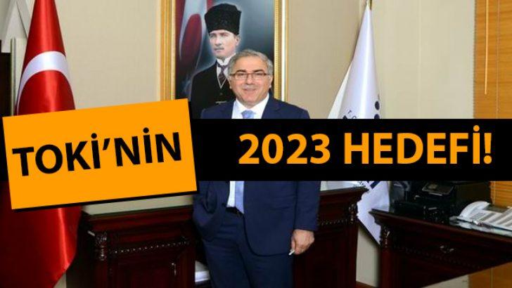 İşte TOKİ'nin 2023 Hedefi!