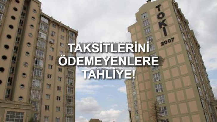 TOKİ Taksitlerini Ödemeyenleri Tahliyeye Başladı!
