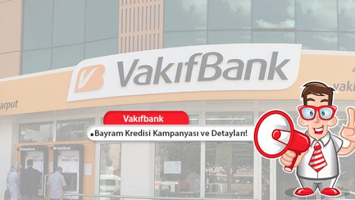 Vakıfbank'tan Bayram Kredisi Kampanyası ve Detayları!