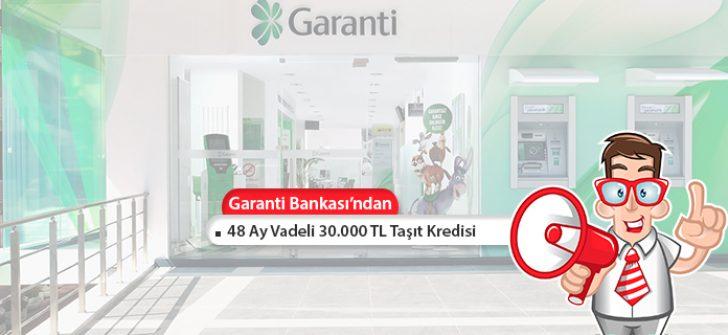Garanti Bankası'ndan 48 Ay Vadeli 30.000 TL Taşıt Kredisi