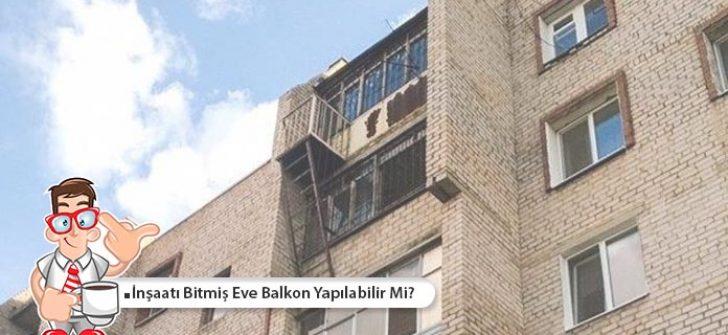 İnşaatı Bitmiş Eve Balkon Yapılabilir Mi?