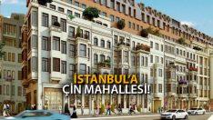 İstanbul'a 'Çin Mahallesi' Yapılacak!