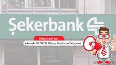 Şekerbank'tan Anında 10.000 TL İhtiyaç Kredisi