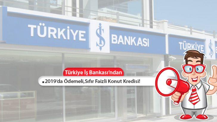 Türkiye İş Bankası Konut Kredisi Kampanyası! Sıfır Faizli, 2019'da Öde!