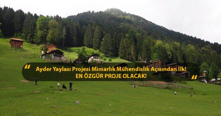 Ayder Yaylası Projesi, Mimarlık ve Mühendislik Açısından İlk! En Özgür Proje Olacak!