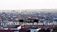 Edirne'de Ev Fiyatları 1 Günde 60.000 TL Arttı!