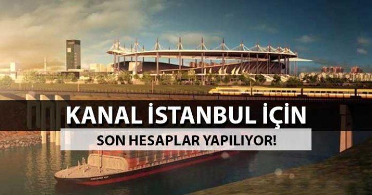 Kanal İstanbul İçin Son Hesaplar!