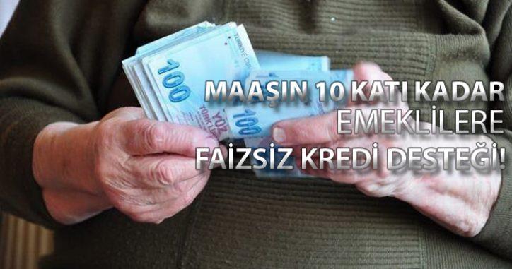 Maaşın 10 Katı Kadar Emeklilere Faizsiz Kredi Desteği Gündemde!