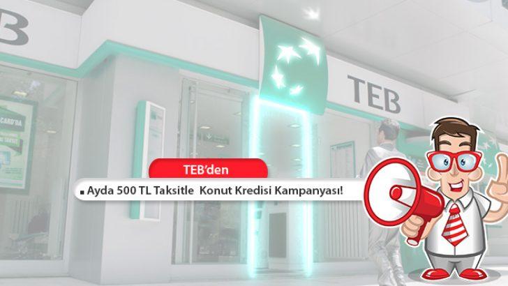 Ayda 500 TL Taksitle TEB'den Konut Kredisi Kampanyası!