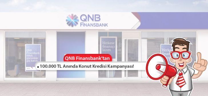 QNB Finansbank Konut Kredisi Kampanyası! Anında 100.000 TL Başvuru İmkanı