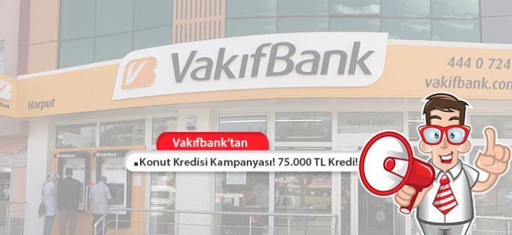 Vakıfbank Konut Kredisi Kampanyası! 75.000 TL Kredi!