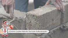 Çimento Çeşitleri Nelerdir? Ne Kadar Kullanılmalıdır?